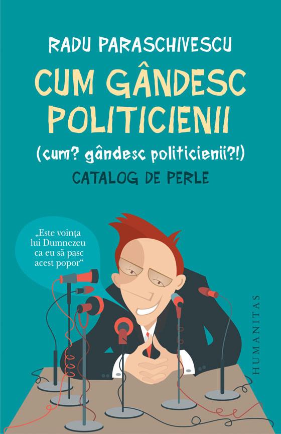 """Image result for """"Cum gândesc politicienii (Cum? Gândesc politicienii?)""""photos"""