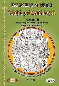 Sfintii Prietenii Nostri Vol 2 Vietile Sfintilor Sarbatoriti In Lunile August Decembrie Insotite De Planse De Colorat Si Activitati Practice