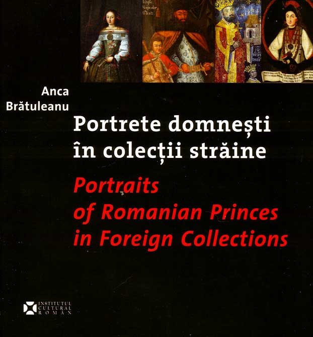 Portrete domnesti in colectii straine/ Portraits of Romanian Princes in Foreign Collections