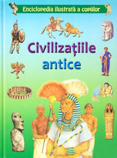 Enciclopedia ilustrata a copiilor. Civilizatiile antice
