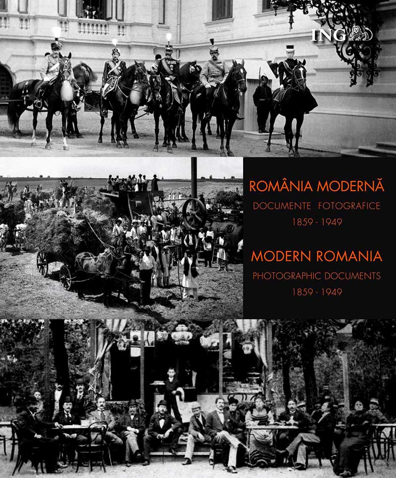 Romania Moderna. Documente fotografice (1859 - 1949) / Modern Romania. Photographic Documents (1959 - 1949)