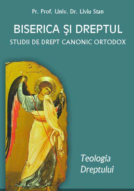 Biserica si dreptul. Studii de drept canonic ortodox, vol. 1. Teologia dreptului - Pr. prof. dr. Liviu Stan